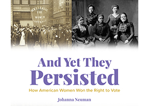 And Yet They Persisted: How American Women Won the Right to Vote