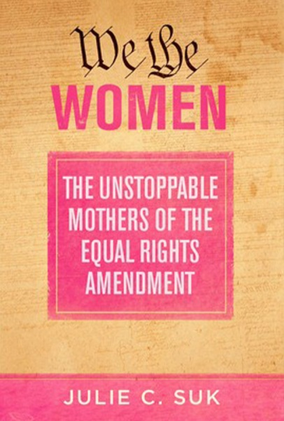Meet the Writer – Women's Book Series Julie C. Suk – We the Women: The Unstoppable Mothers Of The Equal Rights Amendment